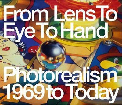 Paperback From Lens to Eye to Hand: Photorealism 1969 to Today Book