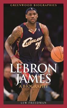 LeBron James: A Biography (Greenwood Biographies) - Book  of the Greenwood Biographies