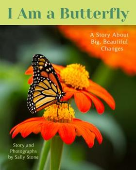 I Am a Butterfly: A Story about Big, Beautiful Changes 0996915931 Book Cover