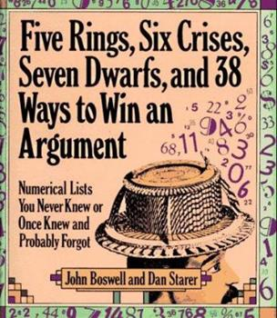 Five Rings, Six Crises, Seven Dwarfs, and 38 Ways to Win an Argument: Numerical Lists You Never Knew or Once Knew and Probably Forgot 1578660084 Book Cover