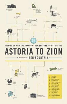 Astoria to Zion: Twenty-Six Stories of Risk and Abandon from Ecotone's First Decade 0984900098 Book Cover