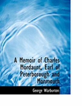 Paperback A Memoir of Charles Mordaunt, Earl of Peterborough and Monmouth [Large Print] Book