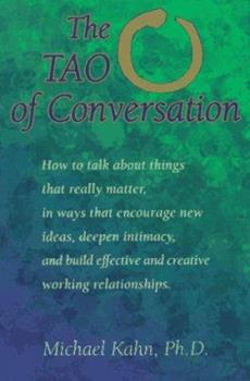 The Tao of Conversation: How to Talk About Things That Really Matter, in Ways That Encourage New Ideas, Deepen Intimacy, and Build Effective and Creative Working relationships 1572240288 Book Cover