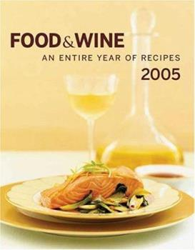 Food & Wine Annual Cookbook 2005: An Entire Year of Recipes (Food & Wine Annual Cookbook) 1932624015 Book Cover