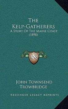 Hardcover The Kelp-Gatherers: A Story Of The Maine Coast (1890) Book