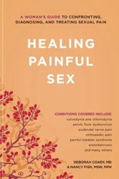 Healing Painful Sex: A Woman's Guide to Confronting, Diagnosing, and Treating Sexual Pain 1580053637 Book Cover