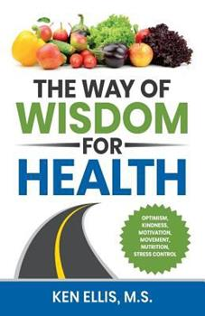 Paperback The Way of Wisdom for Health: Optimism, Kindness, Motivation, Movement, Nutrition, Stress Control and 17 Wise Ways to Outsmart Diabetes on a Daily B Book