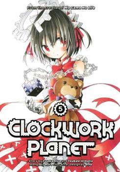 Clockwork Planet, Vol. 5 - Book #5 of the 漫画 クロックワーク・プラネット / Clockwork Planet Manga