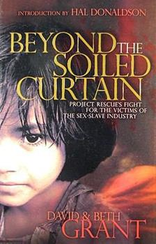 Beyond the Soiled Curtain - Project Rescue's Fight for the Victims of the Sex-Slave Industry 1880689197 Book Cover