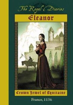 Eleanor: Crown Jewel of Aquitaine, France, 1136 - Book  of the Royal Diaries