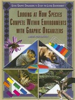 Looking at How Species Compete Within Environments With Graphic Organizers (Using Graphic Organizers to Study the Living Environment) 1404206132 Book Cover