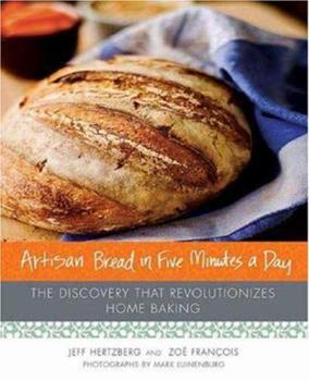 Hardcover Artisan Bread in Five Minutes a Day: The Discovery That Revolutionizes Home Baking Book