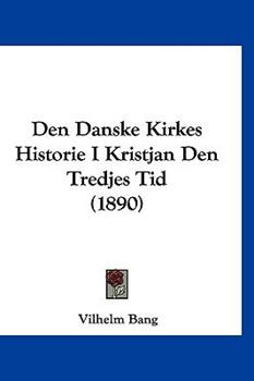 Hardcover Den Danske Kirkes Historie I Kristjan Den Tredjes Tid Book