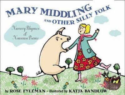 Mary Middling and Other Silly Folk: Nursery Rhymes and Nonsense Poems 0618381414 Book Cover