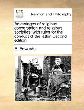Paperback Advantages of Religious Conversation and Religious Societies; with Rules for the Conduct of the Latter Book
