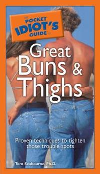 The Pocket Idiot's Guide to Great Buns and Thighs (Pocket Idiot's Guide) - Book  of the Pocket Idiot's Guide