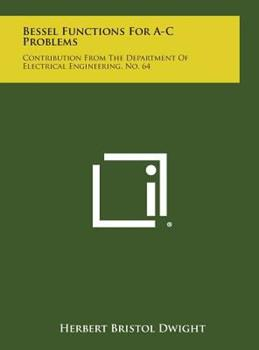 Hardcover Bessel Functions for a-C Problems : Contribution from the Department of Electrical Engineering, No. 64 Book