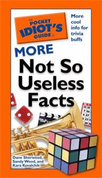 The Pocket Idiot's Guide to More Not So Useless Facts - Book  of the Pocket Idiot's Guide