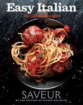 Saveur Easy Italian: 30 Classic Recipes 161628496X Book Cover