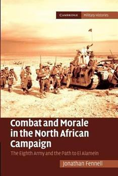 Combat and Morale in the North African Campaign: The Eighth Army and the Path to El Alamein - Book  of the Cambridge Military Histories