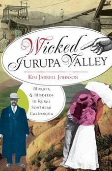 Wicked Jurupa Valley: Murder & Misdeeds in Rural Southern California (CA) - Book  of the Wicked Series