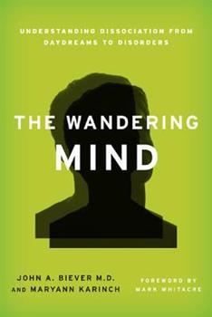 Hardcover The Wandering Mind: Understanding Dissociation from Daydreams to Disorders Book