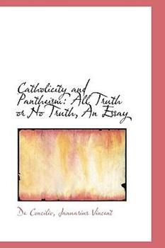 Paperback Catholicity and Pantheism : All Truth or No Truth, an Essay Book