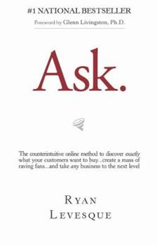 Paperback Ask: The Counterintuitive Online Method to Discover Exactly What Your Customers Want to Buy...Create a Mass of Raving Fans. Book