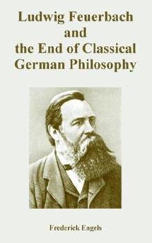 Ludwig Feuerbach And the Outcome of Classical German Philosophy - Book #59 of the Cuadernos de Pasado y Presente