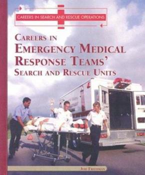 Careers in the Emergency Medical Response Teams' Search and Rescue Units (Careers in Search and Rescue Operations) 082393831X Book Cover