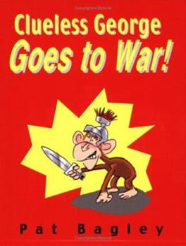 Clueless George Goes to War 0974486051 Book Cover