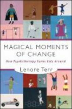 Magical Moments of Change: How Psychotherapy Turns Kids Around 0393705307 Book Cover