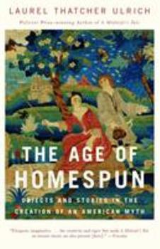 The Age of Homespun: Objects and Stories in the Creation of an American Myth 0679445943 Book Cover