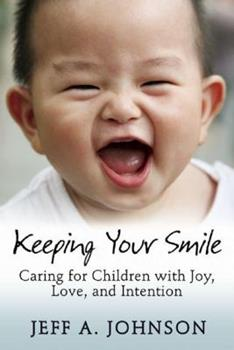 Keeping Your Smile: Caring for Children with Joy, Love, and Intention 193365385X Book Cover