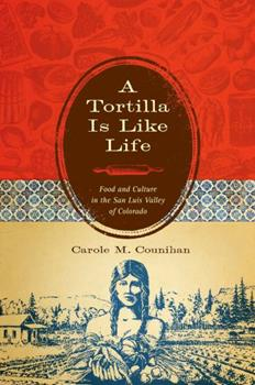 A Tortilla Is Like Life: Food and Culture in the San Luis Valley of Colorado 0292723105 Book Cover
