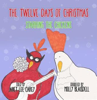 The Twelve Days of Christmas: Starring the Chickens 0997998504 Book Cover