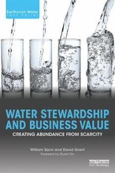 Water Stewardship and Business Value: Creating Abundance from Scarcity 113864255X Book Cover