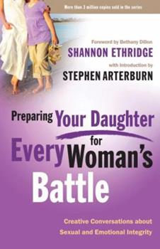 Paperback Preparing Your Daughter for Every Woman's Battle: Creative Conversations About Sexual and Emotional Integrity (The Every Man Series) Book