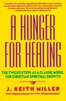 A Hunger for Healing: The Twelve Steps as a Classic Model for Christian Spiritual Growth 0060657677 Book Cover