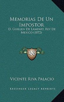 Paperback Memorias De Un Impostor: D. Guillen De Lampart, Rey De Mexico (1872) Book