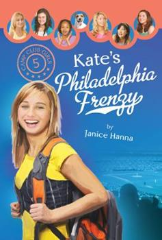 Kate's Philadelphia Frenzy - Book #5 of the Camp Club Girls
