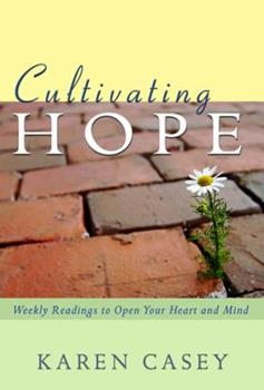 Cultivating Hope: Weekly Readings to Open Your Heart and Mind 1592857361 Book Cover