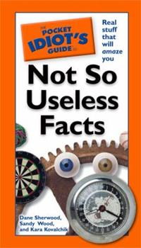 The Pocket Idiot's Guide to Not So Useless Facts - Book  of the Pocket Idiot's Guide