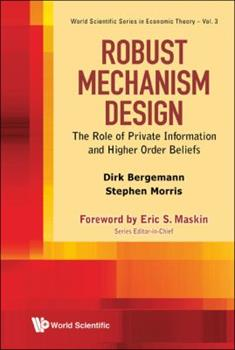 Robust Mechanism Design: The Role of Private Information and Higher Order Beliefs 981437458X Book Cover