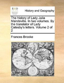 Paperback The History of Lady Julia Mandeville in Two Volumes by the Translator of Lady Catesby's Letters Volume 2 Book