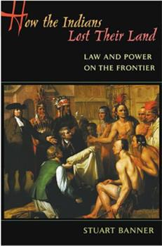 How the Indians Lost Their Land: Law and Power on the Frontier 067402396X Book Cover