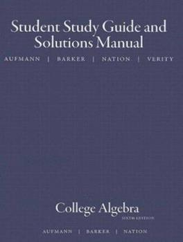 Aufmann, College Algebra Student Guide And Solutions Manual 6e 0618824987 Book Cover