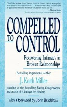 Compelled to Control: Recovering Intimacy in Broken Relationships 1558742123 Book Cover