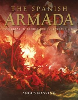 The Spanish Armada: The Great Enterprise against England 1588 (General Military) - Book #86 of the Osprey Campaign
