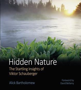 Hidden Nature: The Startling Insights of Viktor Schauberger 0863154328 Book Cover